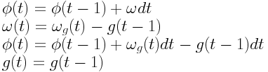 \phi(t) = \phi(t-1) + \omega dt \\ \omega(t) = \omega_g(t) - g(t-1) \\ \phi(t) = \phi(t-1) + \omega_g(t) dt - g(t-1) dt \\ g(t) = g(t-1)