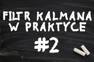 Filtr Kalmana od teorii do praktyki – #2