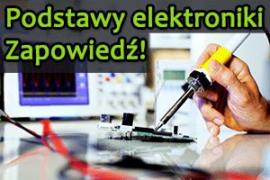 Kurs elektroniki – #0 – Spis treści kursu!
