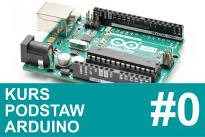 Kurs podstaw Arduino – #0 – spis treści, wstęp