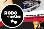 IV Międzynarodowe Zawody Robotów ROBO~motion