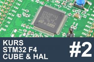 Kurs STM32 F4 – #2 – Niezbędne narzędzia: HAL, Cube